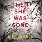 Then She Was Gone - A Novel audiobook by Lisa Jewell, Helen Duff