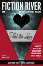 Fiction River: Feel the Love - An Original Anthology Magazine ebook by