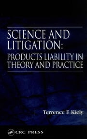 Science and Litigation: Products Liability in Theory and Practice ebook by Kiely, Terrence F.