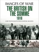 The British on the Somme 1916 ebook by Bob Carruthers