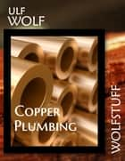 Copper Plumbing ebook by Ulf Wolf