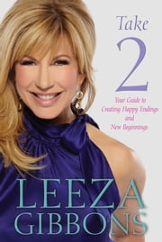 Take 2 - Your Guide to Creating Happy Endings and New Beginnings ebook by Leeza Gibbons