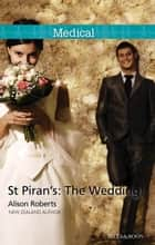 St Piran's - The Wedding! ebook by Alison Roberts
