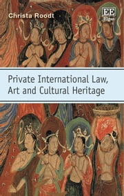 Private International Law, Art and Cultural Heritage ebook by Christa Roodt