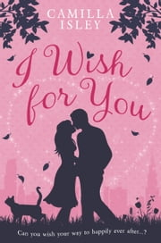 I Wish for You (A Romantic Comedy) ebook by Camilla Isley