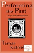 Performing the Past ebook by Tamar Katriel