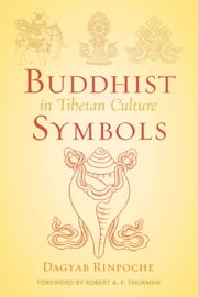 Buddhist Symbols in Tibetan Culture - An Investigation of the Nine Best-Known Groups of Symbols ebook by Loden Sherap Dagyab Rinpoche,Maurice Walshe,Robert Thurman