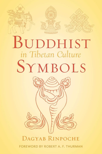 Buddhist Symbols in Tibetan Culture - An Investigation of the Nine Best-Known Groups of Symbols ebook by Loden Sherap Dagyab Rinpoche