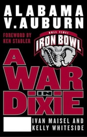 A War in Dixie - Alabama Vs. Auburn ebook by Ivan Maisel,Kelly Whiteside