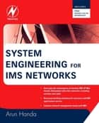 System Engineering for IMS Networks ebook by Arun Handa