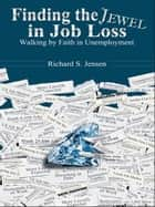 Finding the Jewel in Job Loss ebook by Rich Jensen