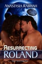 Resurrecting Roland ebook by Anastasia Rabiyah