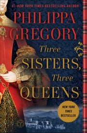 Three Sisters, Three Queens ebook by Philippa Gregory