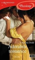 Adorabile tentatrice (I Romanzi Passione) ebook by Christina Dodd, Francesco Saba Sardi