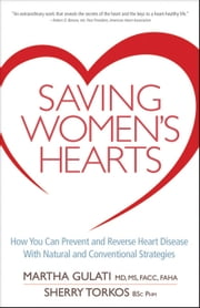 Saving Women's Hearts: How You Can Prevent and Reverse Heart Disease With Natural and Conventional Strategies ebook by Gulati, Martha