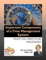 Important Components of a Time Management System - What You Need to be Organized ebook by Laura Stack