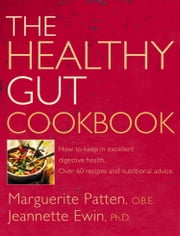 The Healthy Gut Cookbook: How to Keep in Excellent Digestive Health with 60 Recipes and Nutrition Advice ebook by Marguerite Patten, O.B.E.,Jeannette Ewin, Ph.D.