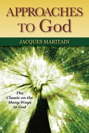 Approaches to God ebook by Jacques Maritain; Foreword by John G. Trapani,Jr.
