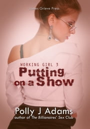 Working Girl 3: Putting on a Show ebook by Polly J Adams