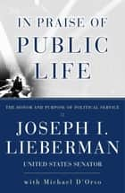 In Praise Of Public Life ebook by Joseph I. Lieberman, Michael D'Orso