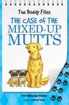 The Case of the Mixed-Up Mutts ebook by Dori Hillestad Butler, Jeremy Tugeau
