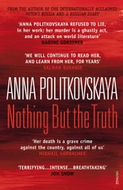 Nothing but the Truth - Selected Dispatches ebook by Anna Politkovskaya