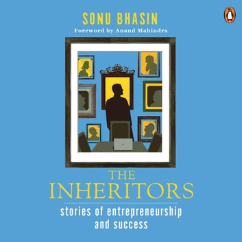 The Inheritors - Stories Of Entrepreneurship And Success audiobook by Sonu Bhasin