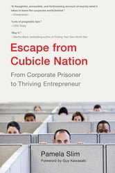 Escape From Cubicle Nation - From Corporate Prisoner to Thriving Entrepreneur ebook by Pamela Slim