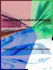 Media and Cultural Theory ebook by James Curran,David Morley