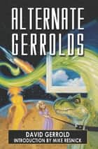Alternate Gerrolds - An Assortment of Fictitious Lives ebook by David Gerrold, Mike Resnick