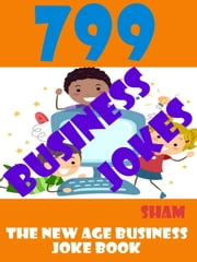 Jokes Hilarious Business Jokes: 799 Business Jokes ebook by Sham