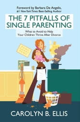 The 7 Pitfalls of Single Parenting - What to Avoid to Help Your Children Thrive After Divorce ebook by Carolyn B. Ellis