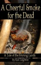 A Cheerful Smoke for the Dead ebook by Ron Leighton