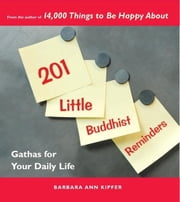 201 Little Buddhist Reminders - Gathas for Your Daily Life ebook by Barbara Ann Kipfer