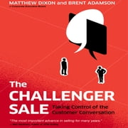 The Challenger Sale - Taking Control of the Customer Conversation (Intl Ed) audiobook by Matthew Dixon, Brent Adamson