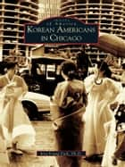Korean Americans in Chicago ebook by Kyu Young Park Ph.D.