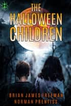 The Halloween Children ebook by Brian James Freeman, Norman Prentiss