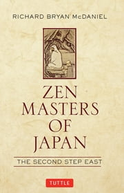 Zen Masters of Japan - The Second Step East ebook by Richard Bryan McDaniel