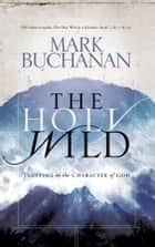 The Holy Wild ebook by Mark Buchanan