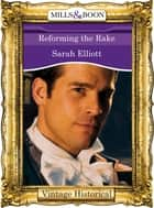 Reforming the Rake (Mills & Boon Historical) ebook by Sarah Elliott