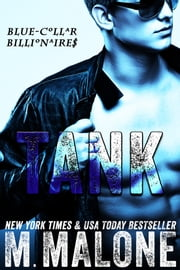 Tank (Blue-Collar Billionaires #1) - (Romance, New Adult Romance, Contemporary Romance) ebook by M. Malone