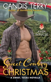 Sweet Cowboy Christmas - A Sweet, Texas Novella ebook by Candis Terry