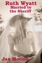 Ruth Wyatt: Married to the Sheriff ebook by Jan Motion