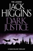 Dark Justice (Sean Dillon Series, Book 12) ebook by Jack Higgins