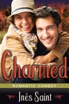 Charmed - A Romantic Comedy ebook by Ines Saint