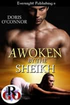 Awoken by the Sheikh ebook by Doris O'Connor