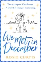 We Met in December ebook by Rosie Curtis