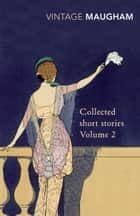 Collected Short Stories Volume 2 ebook by W Somerset Maugham