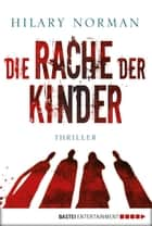Die Rache der Kinder - Thriller ebook by Hilary Norman, Rainer Schumacher