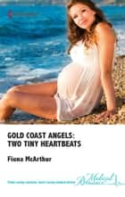 Gold Coast Angels: Two Tiny Heartbeats ebook by Fiona McArthur